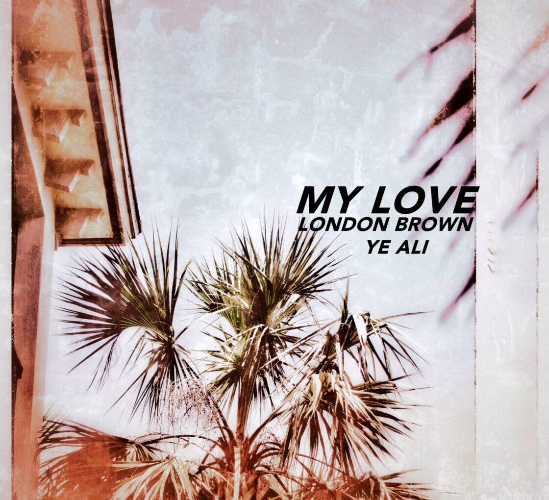 "London Brown & Ye Ali Collaborate On New Single, ""My Love"""