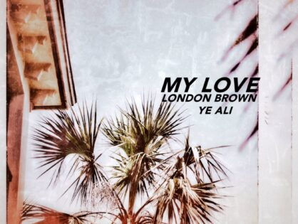 "London Brown & Ye Ali Collaborate On New Single, ""My Love"""